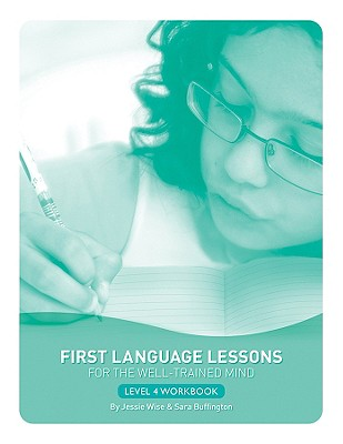 First Language Lessons for the Well-Trained Mind, Level 4 By Wise, Jessie/ Buffington, Sara